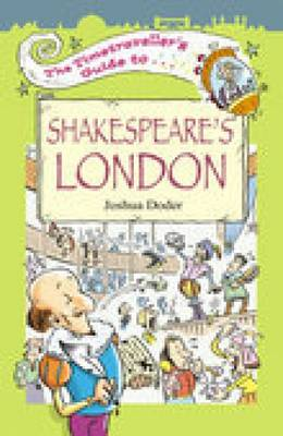 The Timetraveller's Guide to Shakespeare's London by Joshua Doder
