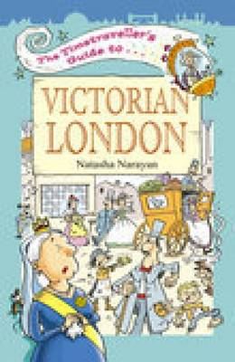 The Timetraveller's Guide to Victorian London by Natasha Narayan