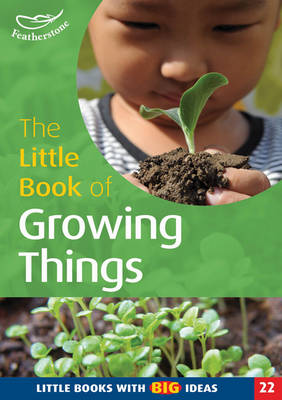 The Little Book of Growing Things Little Books with Big Ideas by Sally Featherstone