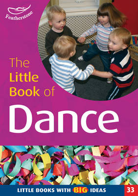 The Little Book of Dance Little Books with Big Ideas by Julie Quinn, Naomi Wager