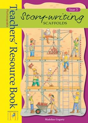 Story Writing Scaffolds: Year 3 Teachers' Resource Book by Frances Mackay