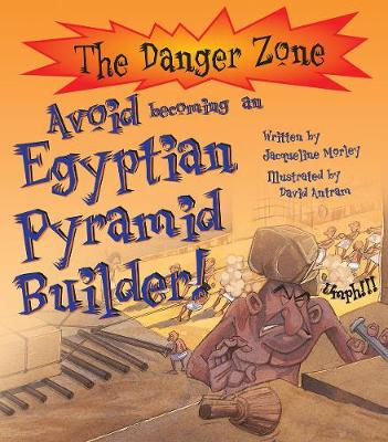 Avoid Becoming An Egyptian Pyramid Builder! by Jacqueline Morley