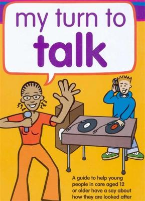 My Turn to Talk A guide to help children and young people in care aged 12 or older have a say about how they are looked after by Claire Lanyon, Ruth Sinclair