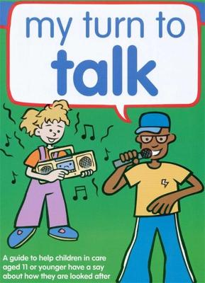 My Turn to Talk A guide to help children and young people in care aged 11 or younger have a say about how they are looked after by Claire Lanyon, Ruth Sinclair