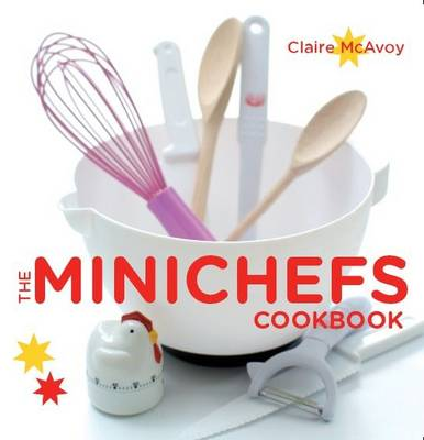 The Minichefs Cookbook by Claire McAvoy