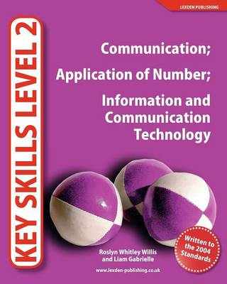 Key Skills Level 2 Communication, Application of Number, Information and Communication Technology by Roslyn Whitley Willis, Liam Gabrielle