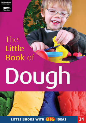 The Little Book of Dough Little Books with Big Ideas by Lynne Garner, Melanie Roan, Marion Taylor