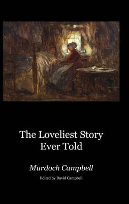 The Loveliest Story Ever Told by Murdoch Campbell