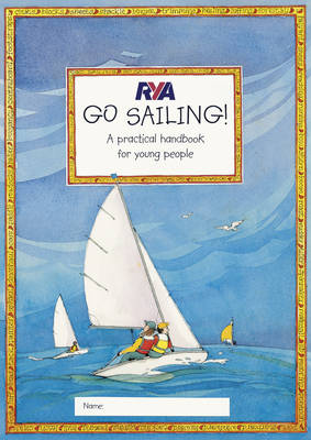 RYA Go Sailing A Practical Guide for Young People by Claudia Myatt