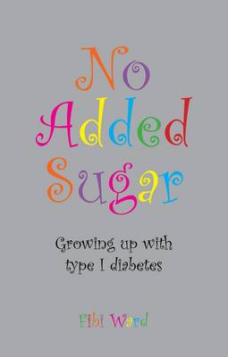 No Added Sugar Growing Up with Type 1 Diabetes by Fibi Ward