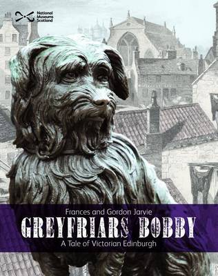 Greyfriars Bobby A Tale of Victorian Edinburgh by Frances Jarvie, Gordon Jarvie