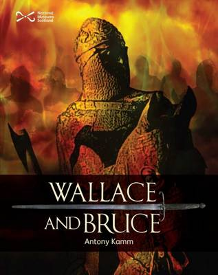 Wallace & Bruce Two Scottish Heroes by Antony Kamm
