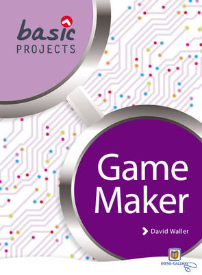 Basic Projects in Game Maker by David Waller