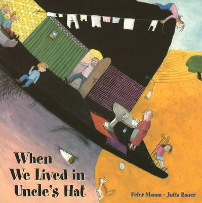 When We Lived in Uncle's Hat When We Lived in Uncle's Hat and Other Incredible Places by Peter Stamm, Jutta Bauer
