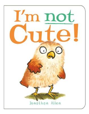 I'm Not Cute! by Jonathan Allen