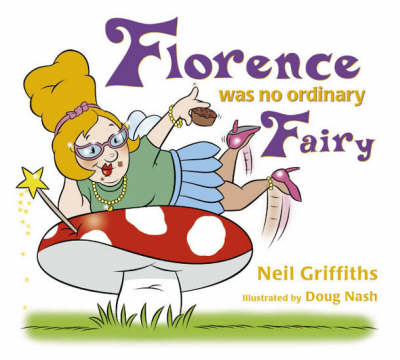 Florence Was No Ordinary Fairy by Neil Griffiths