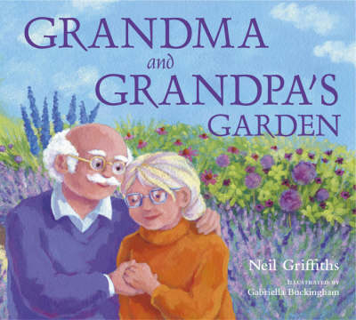 Grandma and Grandpa's Garden by Neil Griffiths
