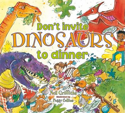 Don't Invite Dinosaurs to Dinner by Neil Griffiths