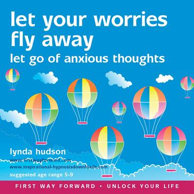 Let Your Worries Fly Away Let Go of Anxious Thoughts by Lynda Hudson
