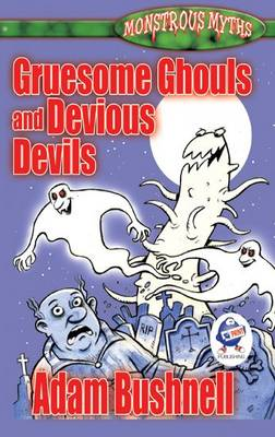 Gruesome Ghouls and Devious Devils by Adam Bushnell