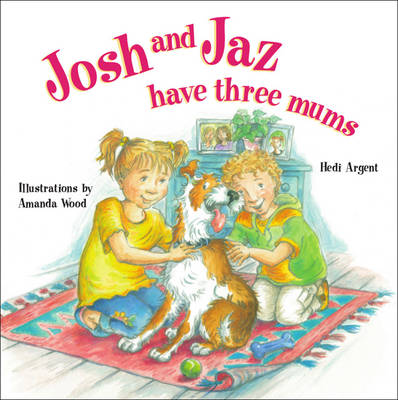 Josh and Jaz Have Three Mums by Hedi Argent