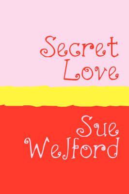 Secret Love by Sue Welford