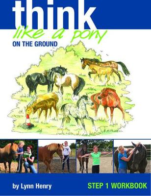Think Like a Pony on the Ground Work Book by Lynn Henry