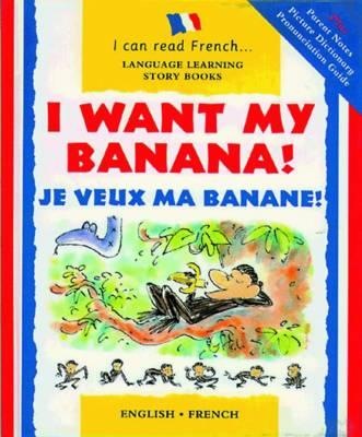 I Want My Banana! Je Veux Ma Banane! by Mary Risk