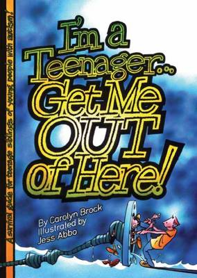 I'm a Teenager Get Me Out of Here! A Survival Guide for the Teenage Siblings of Young People with Autism by Carolyn Brock