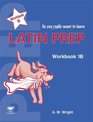 Latin Prep Book 1 Workbook B by Anne Wright