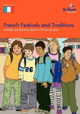 French Festivals and Traditions Activities and Teaching Ideas for Primary Schools by Nicolette Hannam, Michelle Williams