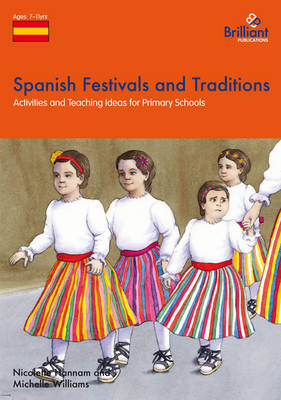 Spanish Festivals and Traditions, KS2 Activities and Teaching Ideas for Primary Schools by Nicolette Hannam, Michelle Williams