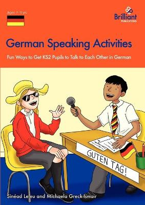 German Speaking Activities Fun Ways to Get KS2 Pupils to Talk to Each Other in German by Sinead Leleu, Michaela Greck-Ismair