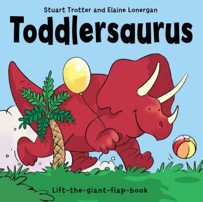 Toddlersaurus by Stuart Trotter, Elaine Lonergan