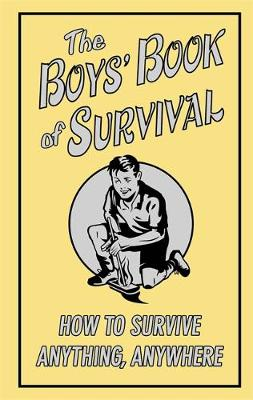 The Boys' Book of Survival How to Survive Anything, Anywhere by Guy Campbell