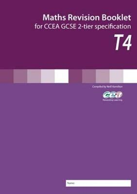 Maths Revision Booklet T4 for CCEA GCSE 2-tier Specification by Neil Hamilton