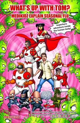 What's Up with Tom? Medikidz Explain Seasonal Flu by Dr. Kim Chilman-Blair, Shawn DeLoache