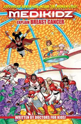 Medikidz Explain Breast Cancer by Dr. Kim Chilman-Blair, Shawn DeLoache