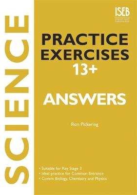 Science Practice Exercises 13+ Answer Book Practice Exercises for Common Entrance preparation by Ron Pickering