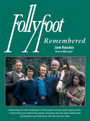 Follyfoot Remembered Celebrating the 40th Anniversary of This Award-Winning Classic Television Drama Series by Jane Royston
