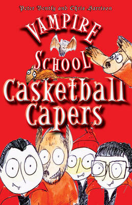 Vampire School Casketball Capers by Peter Bently