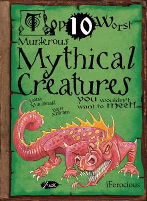 Murderous Mythical Creatures You Wouldn't Want To Meet by Fiona MacDonald