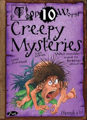 Creepy Mysteries You wouldn't want to know about by Fiona MacDonald