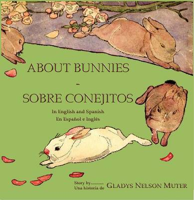 About Bunnies - Sobre Conejitos by Gladys Nelson Muter
