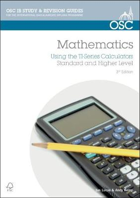 IB Mathematics: Using the TI Series Calculators For Exams from May 2014 Onwards by Ian Lucas, Andy Kemp