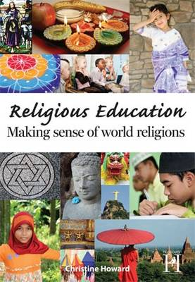 Religious Education Making Sense of World Religions by Christine Howard