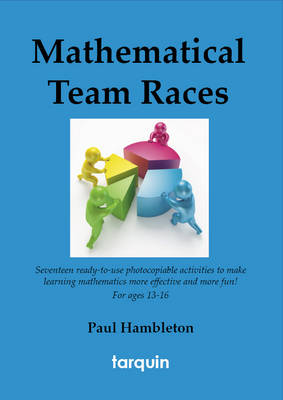 Mathematical Team Races 17 Exciting Activities for Ages 13-16 by Paul Hambleton