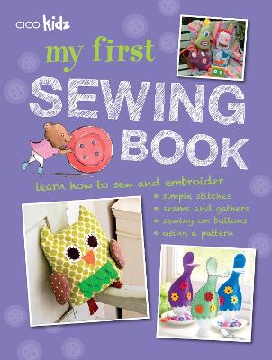 My First Sewing Book 35 Easy and Fun Projects for Children Aged 7-11 Years Old by Susan Akass