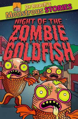 Monstrous Stories: Night of the Zombie Goldfish by Paul Harrison, Sam Williams