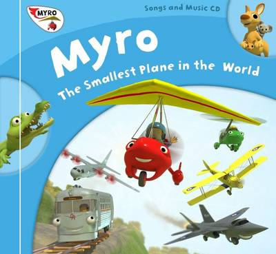 Myro's Song Book Songs, Lyrics and Music from Myro, the Smallest Plane in the World by Nick Rose